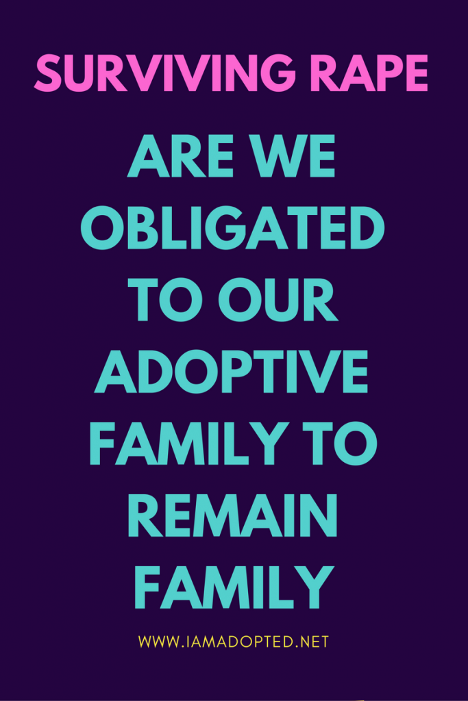 Surviving Rape: Are We Obligated to Our Adoptive Family to Remain Family?