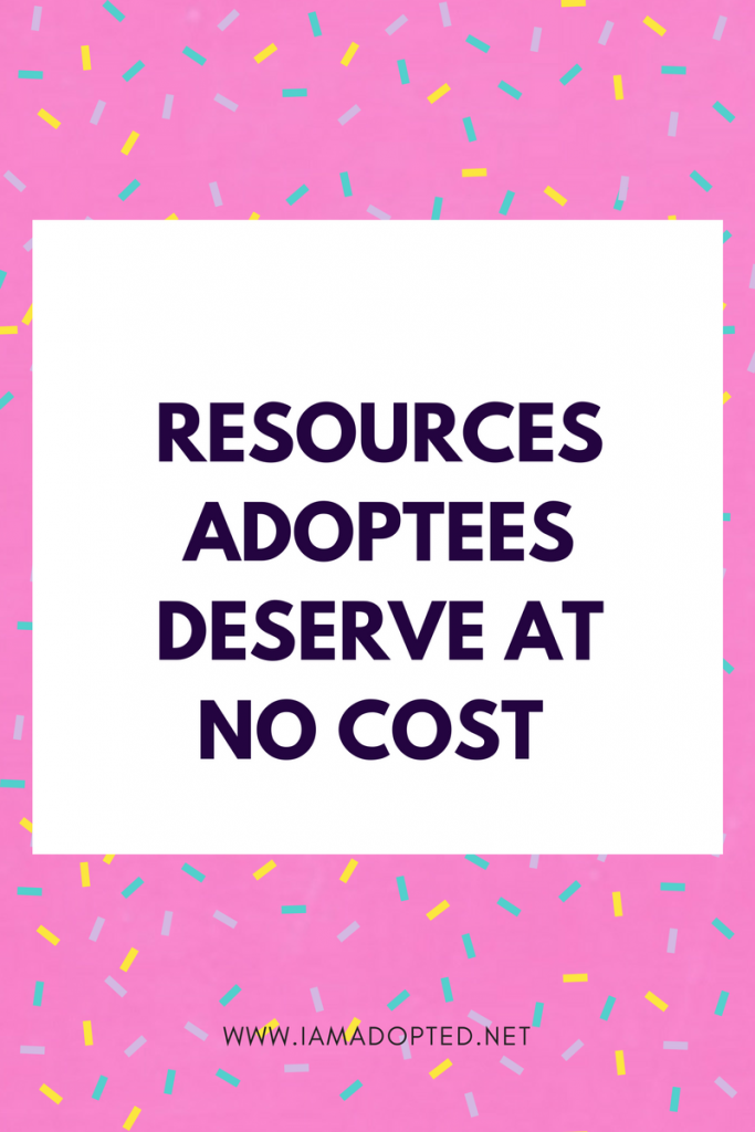 Resources Adoptees Deserve At No Cost