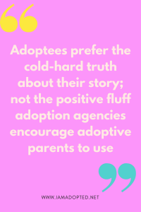 It is critical that adoptive parents create an environment where questions are asked and answers are honored. It is also important for unconditional love to be shown no matter what is said. Openness should always be encouraged. A cry for help is easily recognized when adoptive parents are educated about adoption trauma.