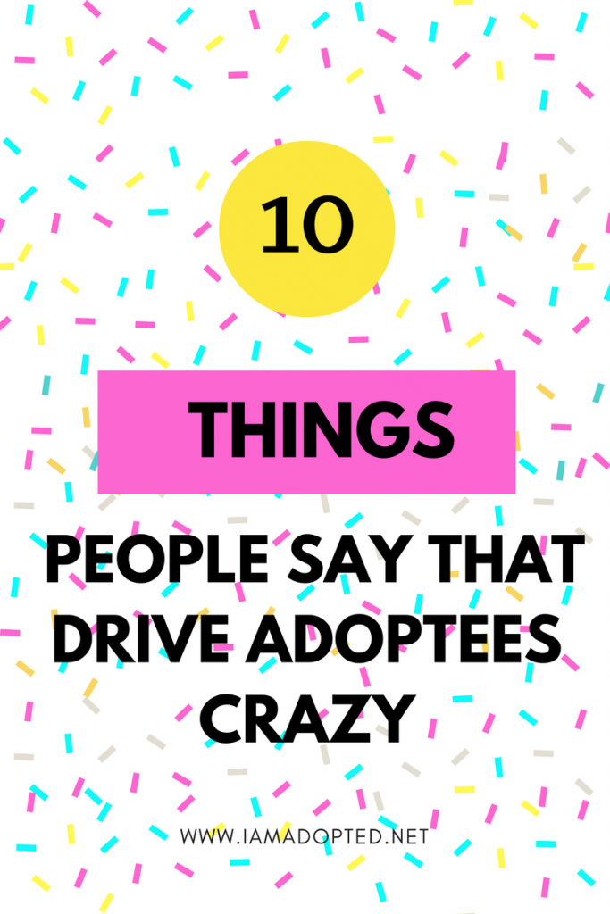 10 Things People Say That Drive Adoptees Crazy!