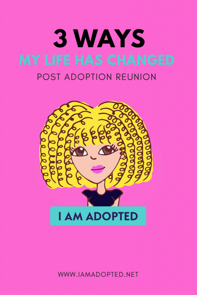 3 Ways My Life Has Changed Post Adoption Reunion